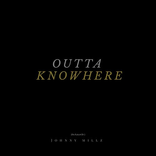 Outta Knowhere by Johnny Millz