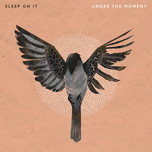 Under the Moment by Sleep On It
