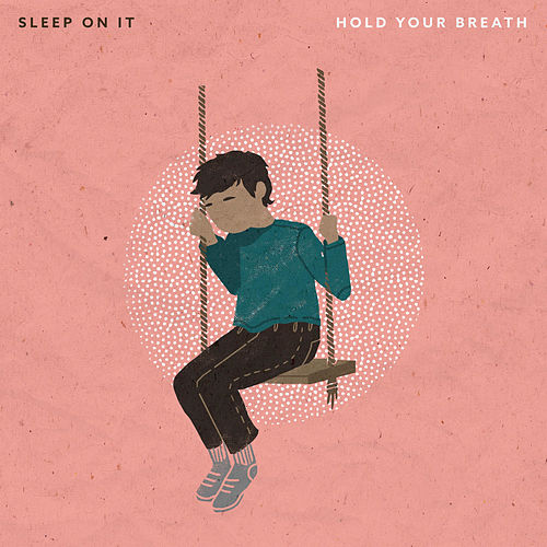Hold Your Breath by Sleep On It