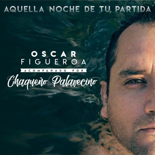 Aquella noche de tu partida de Oscar Figueroa