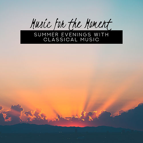 Music for the Moment: Summer Evenings with Classical Music by Various Artists