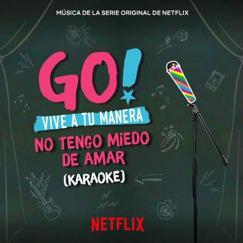 Go! Vive A Tu Manera. No Tengo Miedo De Amar (Soundtrack from the Netflix Original Series) (Karaoke) von Various Artists