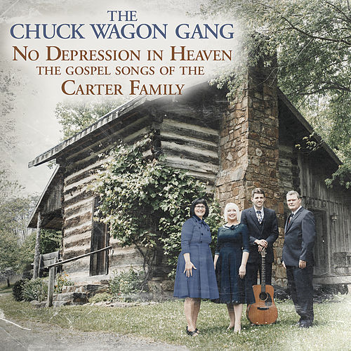 No Depression in Heaven (The Gospel Songs of the Carter Family) by Chuck Wagon Gang