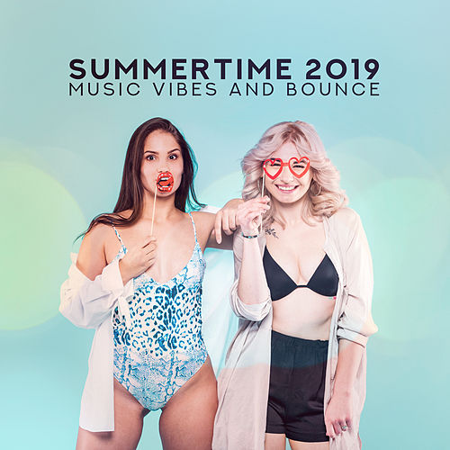 Summertime 2019: Music Vibes and Bounce by Various Artists