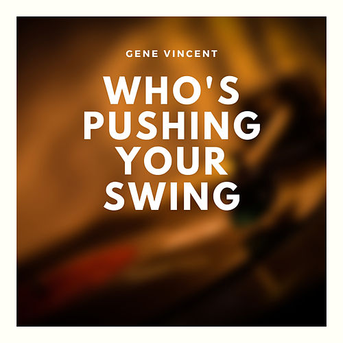 Who's Pushing Your Swing by Gene Vincent