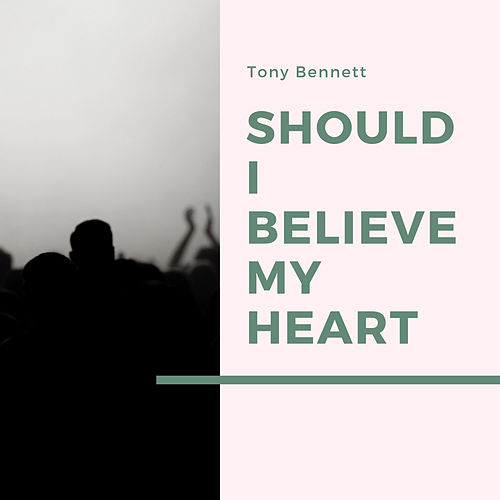 Should I Believe My Heart de Tony Bennett