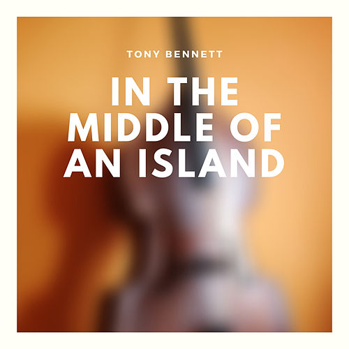 In the Middle of an Island von Tony Bennett