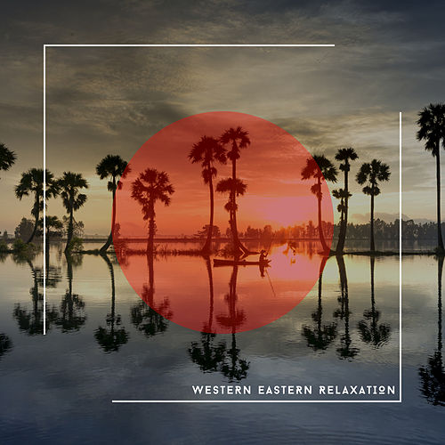 Pure Ambience - Western Eastern Relaxation von Relaxing Chill Out Music