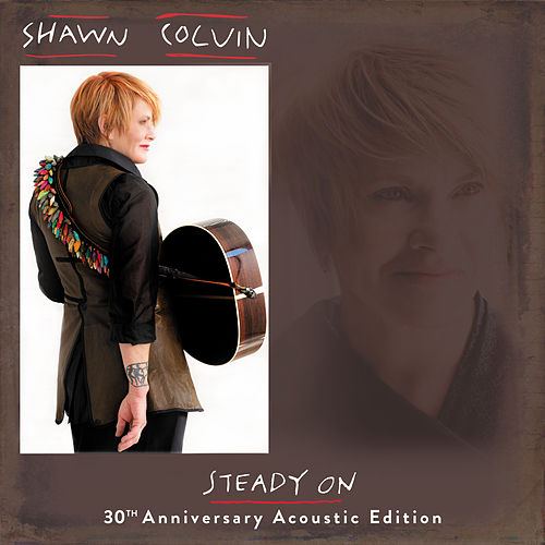 Steady On (30th Anniversary Acoustic Edition) by Shawn Colvin