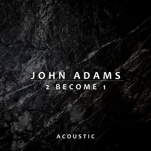 2 Become 1 (Acoustic) by John Adams