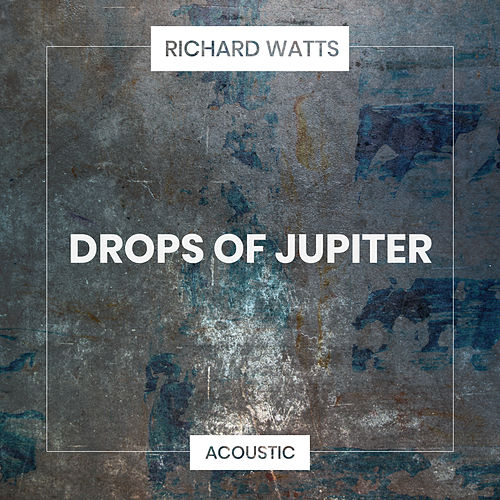 Drops of Jupiter (Acoustic) de Richard Watts