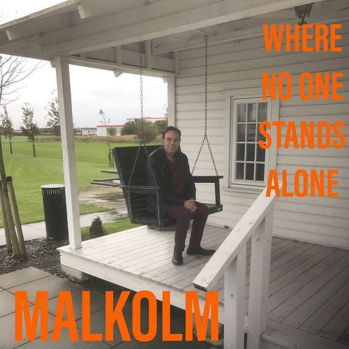 Where No One Stands Alone von Malkolm