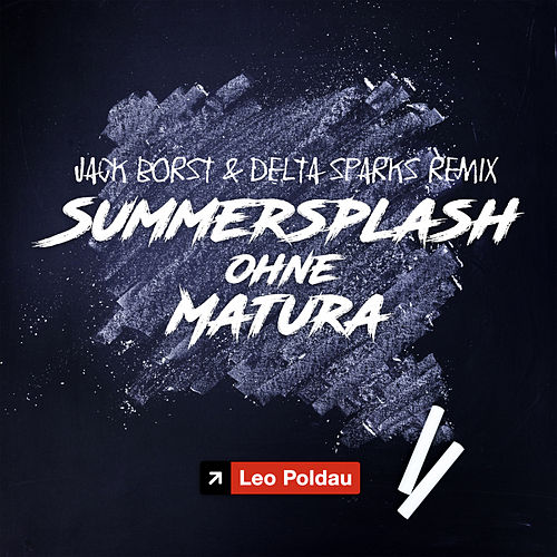 Summersplash ohne Matura (Jack Borst & Delta Sparks Remix) von Leo Poldau