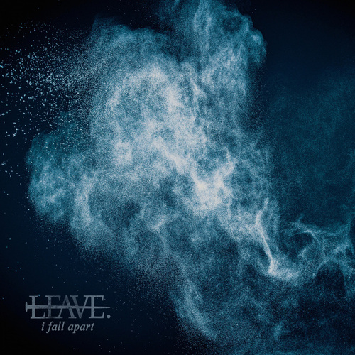I Fall Apart by Leave
