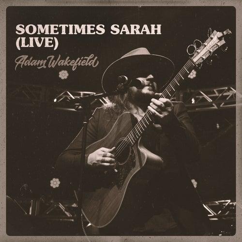 Sometimes Sarah (Live) by Adam Wakefield