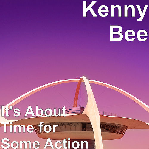 It's About Time for Some Action von Kenny Bee