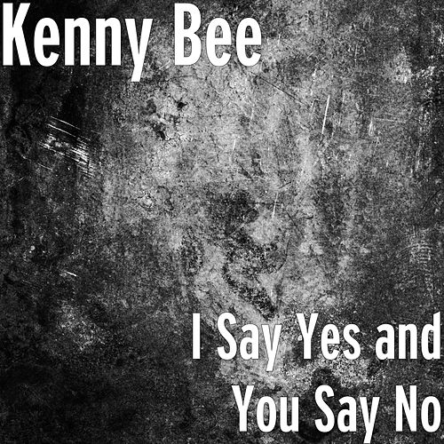 I Say Yes and You Say No von Kenny Bee