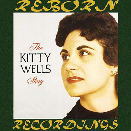 The Kitty Wells Story (HD Remastered) by Kitty Wells