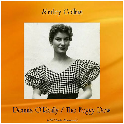 Dennis O'Reilly / The Foggy Dew (All Tracks Remastered) by Shirley Collins