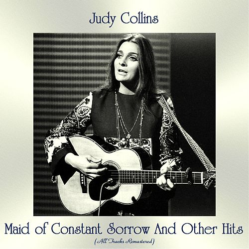 Maid of Constant Sorrow and Other Hits (All Tracks Remastered) by Judy Collins