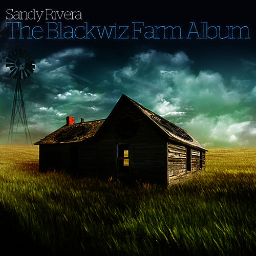 Sandy Rivera Presents The Blackwiz Farm de Sandy Rivera