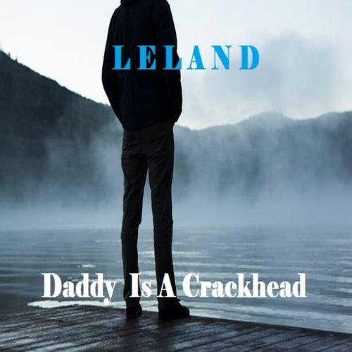 Daddy is a Crackhead de Leland