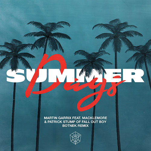 Summer Days (feat. Macklemore & Patrick Stump of Fall Out Boy) (Botnek Remix) by Martin Garrix