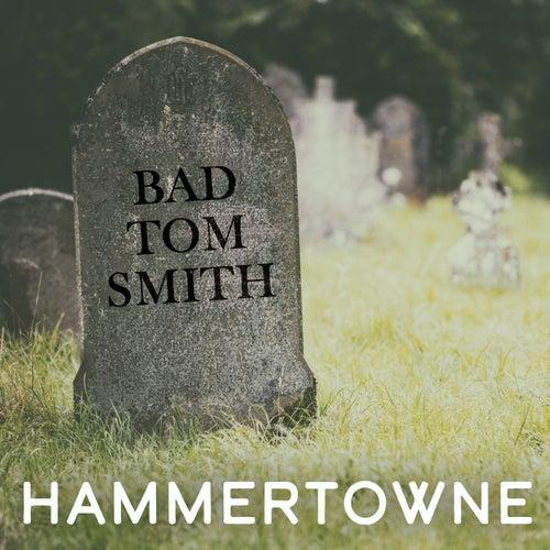 Bad Tom Smith di Hammertowne