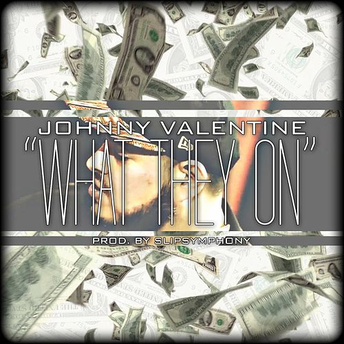 What They On by Johnny Valentine