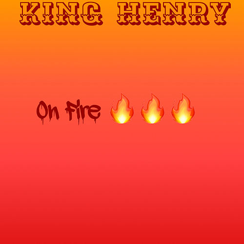 On Fire by King Henry