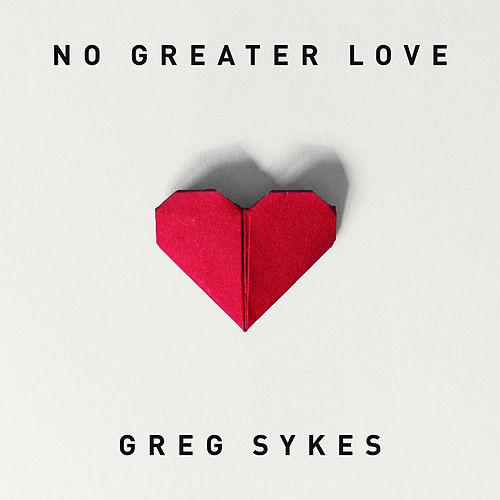 No Greater Love by Greg Sykes