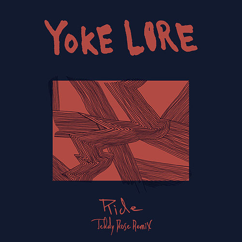 Ride (Teddy Rose Remix) by Yoke Lore