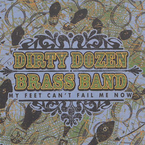 My Feet Can't Fail Me Now von The Dirty Dozen Brass Band