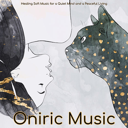 Oniric Music – Healing Soft Music for a Quiet Mind and a Peaceful Living by Various Artists