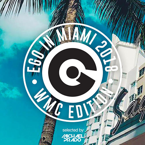 Ego In Miami Wmc 2018 by Various Artists