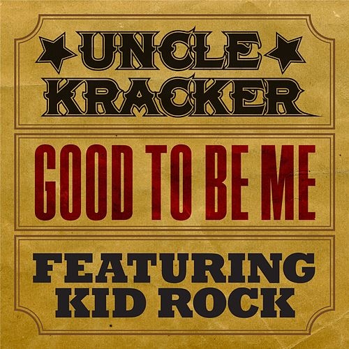 Good to Be Me (feat. Kid Rock) by Uncle Kracker