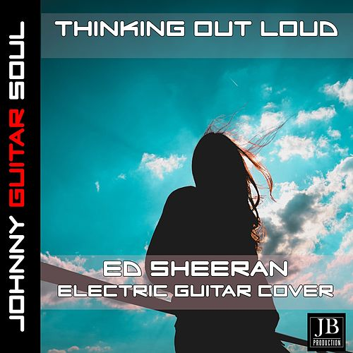 Thinking Out Loud (Ed Sheeran Electric Guitar Cover) by Johnny Guitar Soul