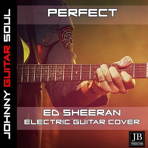 Perfect (Ed Sheeran Electric Guitar Cover) by Johnny Guitar Soul
