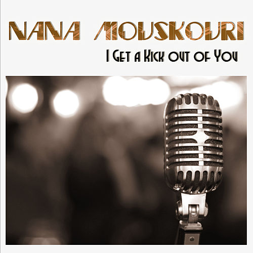 I Get a Kick out of You von Nana Mouskouri