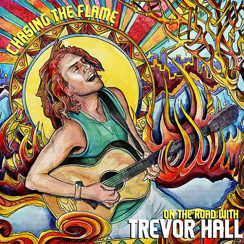Chasing The Flame: On The Road With Trevor Hall de Trevor Hall