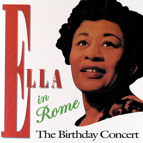 Ella In Rome - The Birthday Concert by Ella Fitzgerald