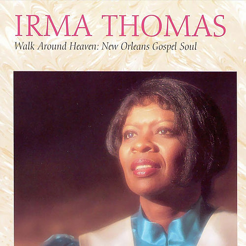 Walk Around Heaven: New Orleans Gospel Soul by Irma Thomas