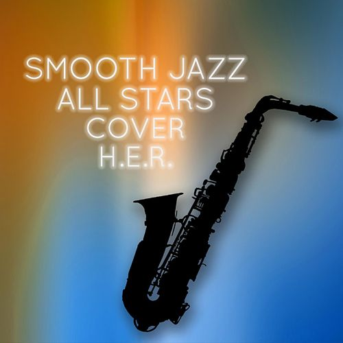 Smooth Jazz All Stars Cover H.E.R. de Smooth Jazz Allstars