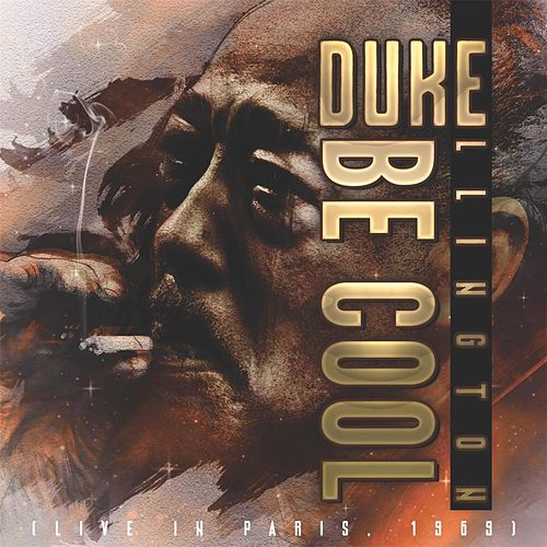 Be Cool (Live in Paris 1969) by Duke Ellington
