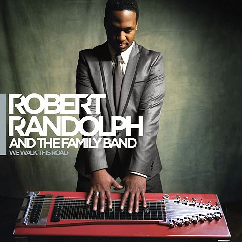 We Walk This Road by Robert Randolph & The Family Band