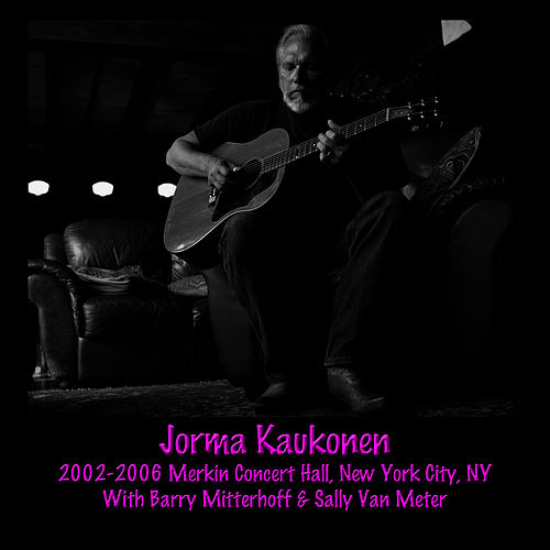 2002-2006 Merkin Concert Hall, New York City, NY Vol. 01 by Jorma Kaukonen