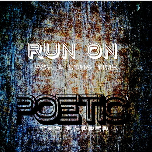 Run On for a Long Time von Poetic the Rapper