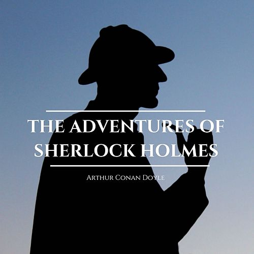 The Adventures of Sherlock Holmes von Sir Arthur Conan Doyle