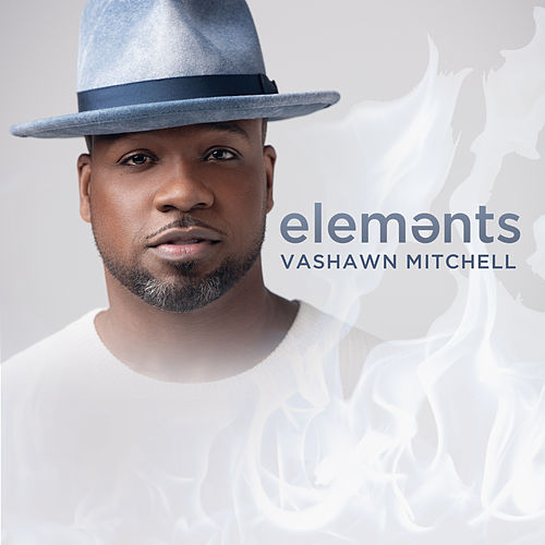 Elements by VaShawn Mitchell