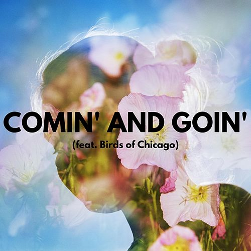 Comin' and Goin' (feat. Birds of Chicago) by Sway Wild